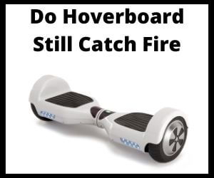 Do Hoverboards Still Catch Fire