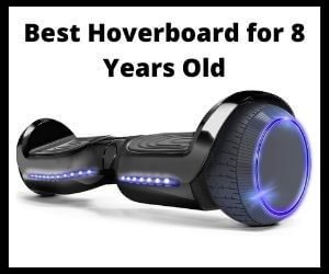Best hoverboard for 8 year old